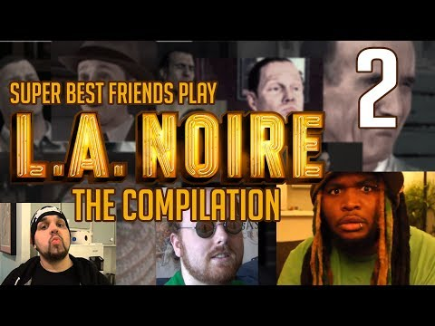 Super Best Friends Play L.A. Noire  - The Compilation || Part 02