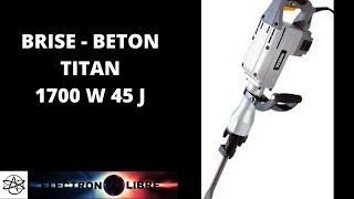 marteau brise bton 1700w 45j titan