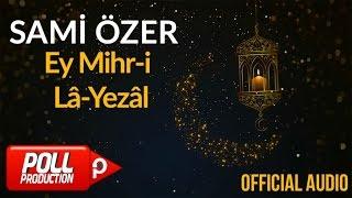 Sami Özer - Ey Mihr-i Lâ-Yezâl ( Official Audio )