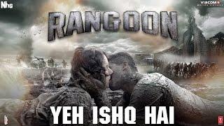 Arijit Singh: Yeh Ishq Hai Video Song   Rangoon  