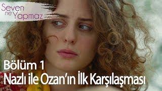 Nazlı ile Ozan'ın İlk Karşılaşması - Seven Ne Yapmaz 1. Bölüm
