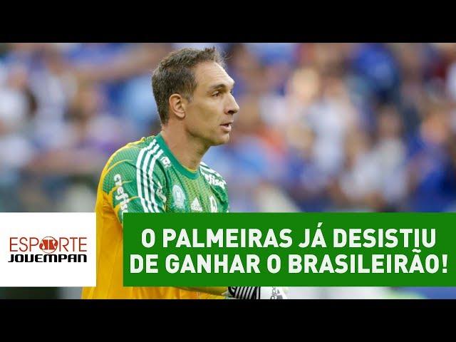 Bastidores: o Palmeiras já desistiu de ganhar o Brasileirão!