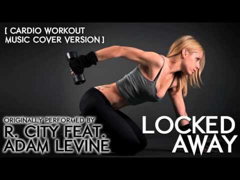 Locked Away (Cardio Workout Music Remix) [Cover Tribute to R. City & Adam Levine] - 118 BPM