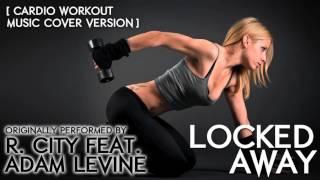 Video Locked Away (Cardio Workout Music Remix) [Cover Tribute to R. City & Adam Levine] - 118 BPM download MP3, 3GP, MP4, WEBM, AVI, FLV Oktober 2017