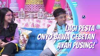 LAGI PESTA ONYO BAWA GEBETAN, AYAH PUSING!!   BROWNIS (27/10/20) P2