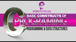 02 - Some Basic Constructs of C programing - Programming & Data Structures