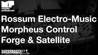 Superbooth 2017 Rossum Electro Music Morpheus Control Forge Satellite