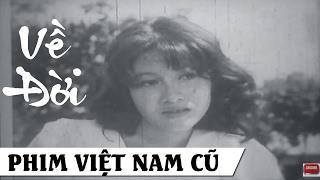 Về Đời Full HD   Phim Việt Nam Cũ Hay Nhất   Phim Xưa Việt Nam
