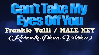 CAN'T TAKE MY EYES OFF YOU - Frankie Valli/MALE KEY (KARAOKE PIANO VERSION)