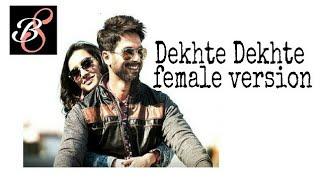 Dekhte Dekhte (female version) by BOLLYWOOD SONG