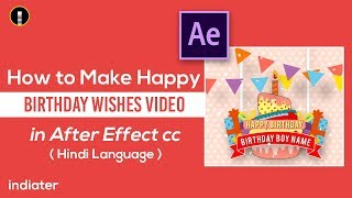 How to Make Happy Birthday Wishes Greeting Video in After Effect cc in Hindi Language