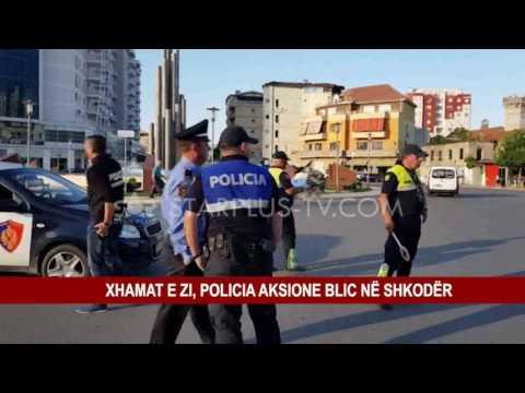 XHAMAT E ZI, POLICIA AKSIONE BLIC NË SHKODËR