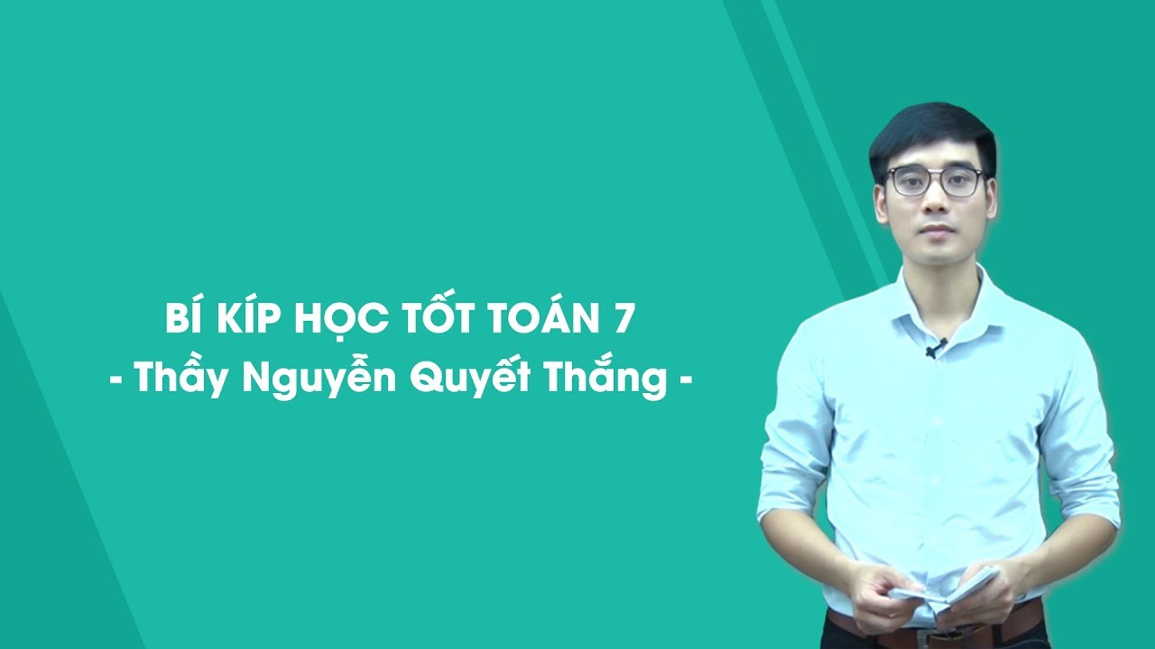 Bí quyết học giỏi toán 7 – Thầy Nguyễn Quyết Thắng – HOCMAI