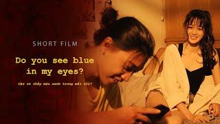[Short film] DO YOU SEE BLUE IN MY EYES? (CẬU CÓ THẤY MÀU XANH TRONG MẮT TÔI?)