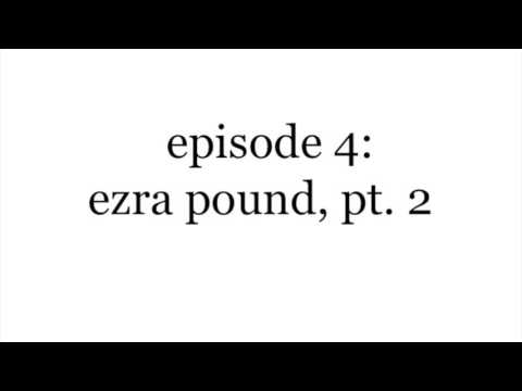 Episode 4: Ezra Pound, Pt  II.