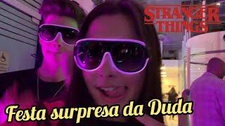 Festa surpresa da Duda // Viramos a noite pra assistir Stranger Things  #StrangerThings