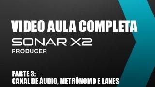 Video aula SONAR X2 - PARTE 3 - Gravação áudio, lanes, metronomo e edição. Audiologic.com.br