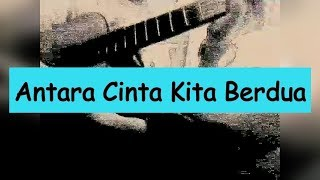 Antara Cinta Kita Berdua - 2nd Cover by Abdi Syu | Charly van Houten Setia Band