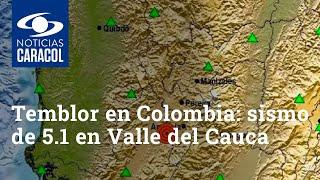 Temblor en Colombia: sismo de 5.1 en Valle del Cauca se sintió en varias regiones