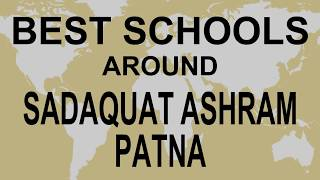 Best Schools around Sadaquat Ashram Patna   CBSE, Govt, Private, International | Vidhya Clinic