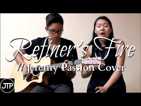 REFINER'S FIRE - JEREMY PASSION [Cover] | John Tiamzon ft. Rachel Teo