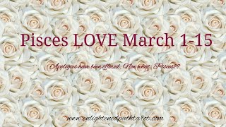 Pisces LOVE  March 1-15 They