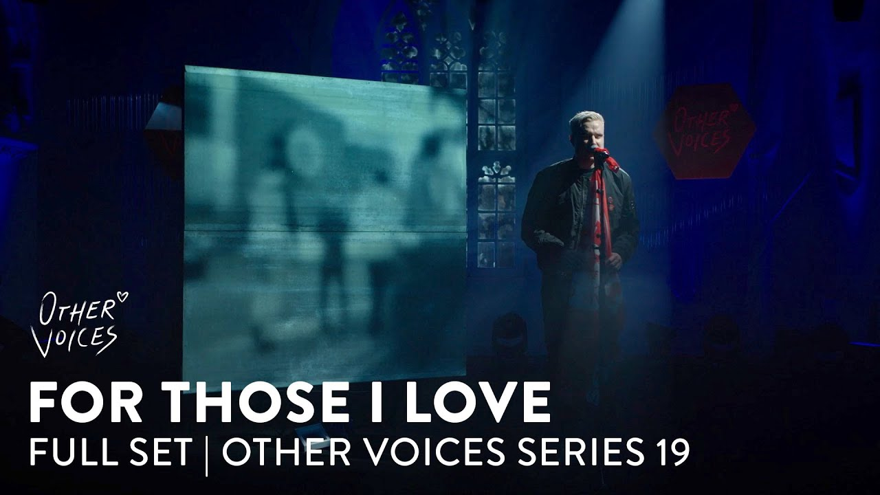 For Those I Love | Full Live Set | Other Voices Series 19