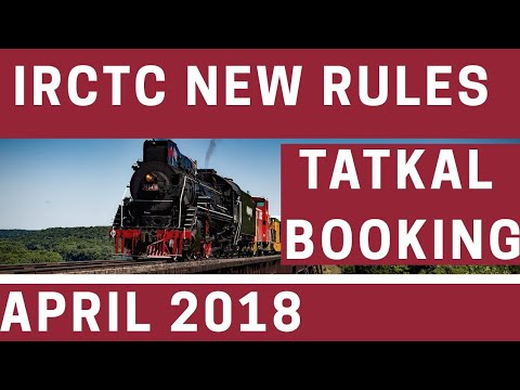 INDIAN RAILWAY TATKAL TICKET BOOKING NEW RULES APRIL 2018 | BOOKING | CANCELLATION | OTHER DETAILS