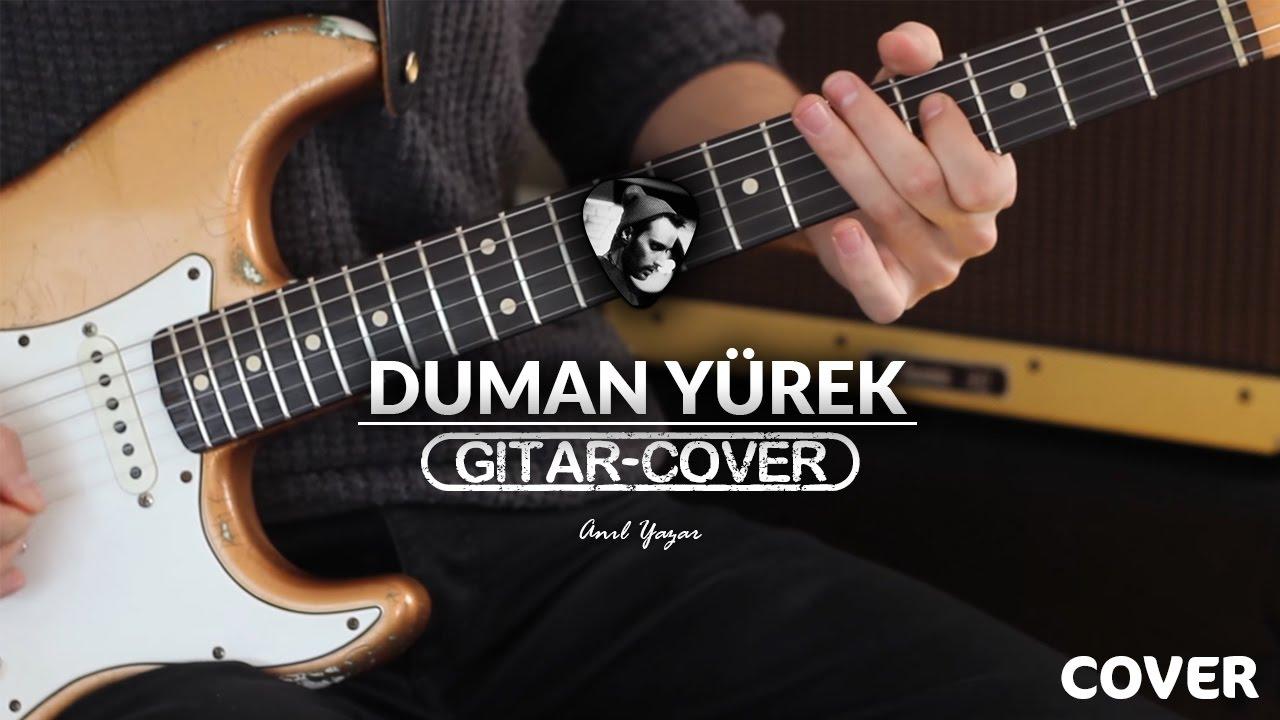 duman-yurek-gitar-cover-anil-yazar