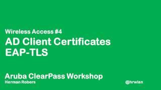 Aruba ClearPass Workshop - Wireless #4 - AD Client Certificates EAP-TLS