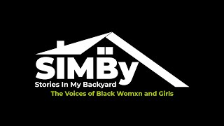 Stories In My Backyard (SIMBY): The Voices of Black Womxn and Girls