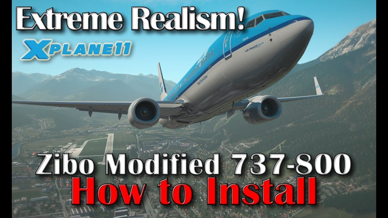 X-plane 11 | Amazing Realism | Zibo Modified Boeing 737-800  +Soundpack+Terrain | How to Install