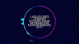 LAGU FLORES TERBARU GOYANG MAJU MUNDUR KIRI KANANTERBARU 2017