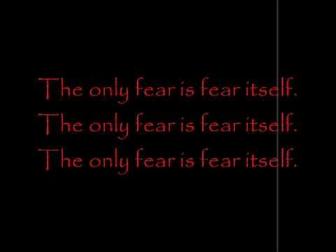 the only fear is fear itself