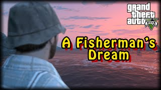 A Fisherman's Dream : GTA V Dramatic Machinima