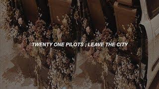 twenty one pilots ; leave the city (sub. español/inglés)