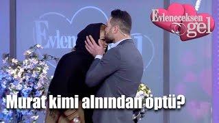 Evleneceksen Gel - Murat Kimi Alnından Öptü?