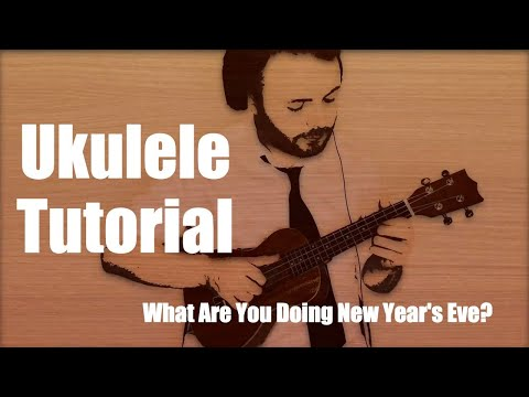 WHAT ARE YOU DOING NEW YEAR'S EVE? (UKULELE PLAY-ALONG)
