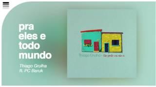 Thiago Grulha ft. Paulo César Baruk - Pra Eles E Todo Mundo - [ Áudio Original ]
