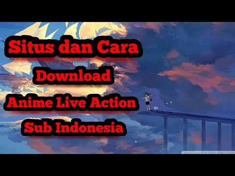 Situs dan Cara Download Anime Live Action Sub Indonesia