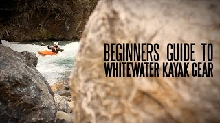 Kayaking Gear - Beginners Guide to Whitewater Kayaking Gear