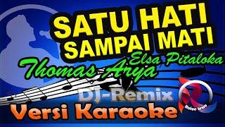 Download lagu Remix - Satu Hati Sampai Mati ( Karaoke Tanpa Vocal ) Thomas Arya feat Elsa Pitaloka