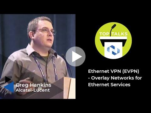 Ethernet VPN (EVPN) - Overlay Networks For Ethernet Services