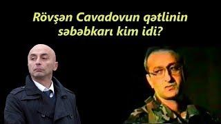 Laçın Məmişov: Rövşən Cavadovun qətlinin səbəbkarı kim idi?
