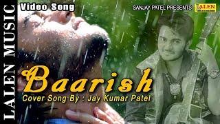 BAARISH   COVER SONG   JAY KUMAR PATEL   LALEN MUSIC
