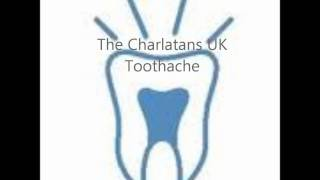 The Charlatans UK  Toothache