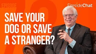 Fireside Chat Ep. 78 - Save Your Dog or Save a Stranger?