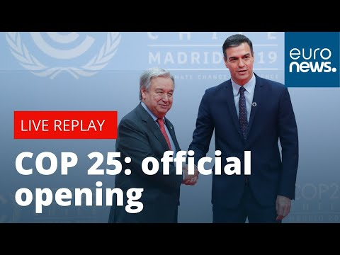 COP25: Antonio Guterres and Pedro Sanchez official open | LIVE