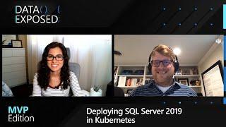 Deploying SQL Server 2019 in Kubernetes   Data Exposed: MVP Edition
