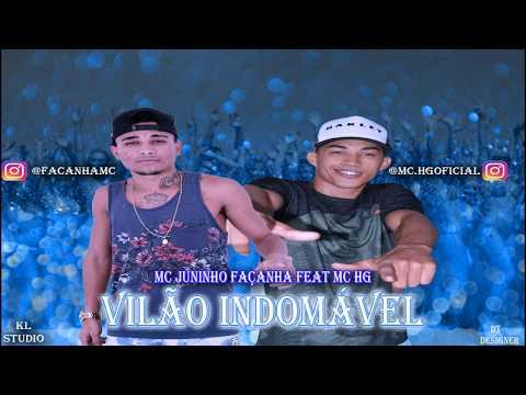 MC JUNINHO FAÇANHA FEAT MC HG - VILÃO INDOMAVEL - LANÇAMENTO 2018